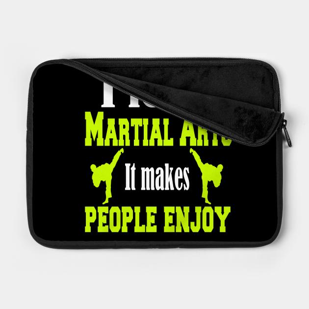 I love Martial arts, It makes people enjoy
