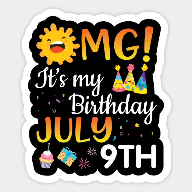 Omg It S My Birthday On July 9th Happy Birthday To Me You Papa Dad Mom Brother Sister Son Daughter Happy Birthday Boy Girl Born July 9th Sticker Teepublic