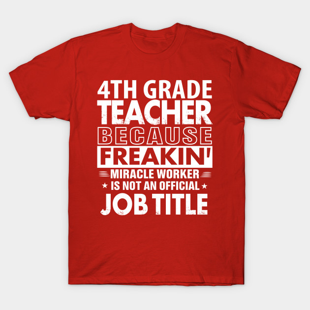 4TH GRADE TEACHER  Funny Job title Shirt 4TH GRADE TEACHER  is freaking miracle worker T-Shirt-TJ