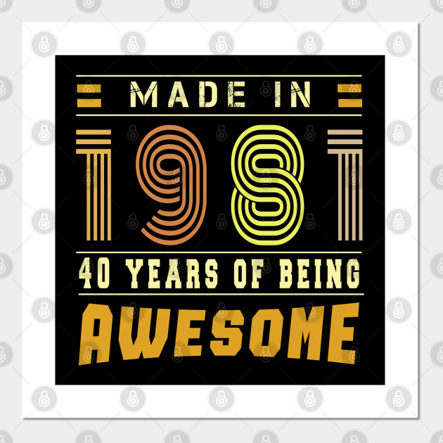 Made In 1981 Funny 40th Birthday Gift Idea Funny 40th Birthday Posters And Art Prints Teepublic