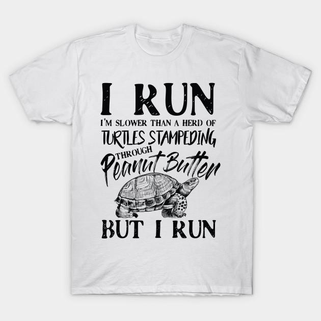 077ac91d7 I run i'm slower than a herd Turtles stampeding - Turtles - T-Shirt ...