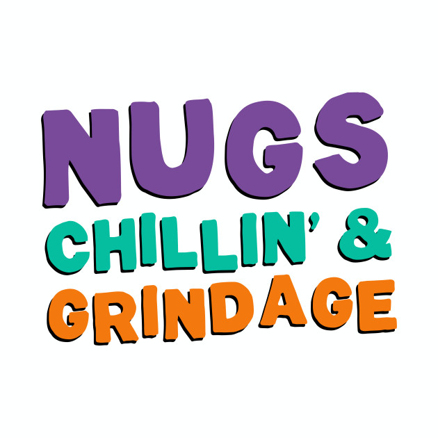 Nugs Chillin Grindage Encino Man T Shirt Teepublic