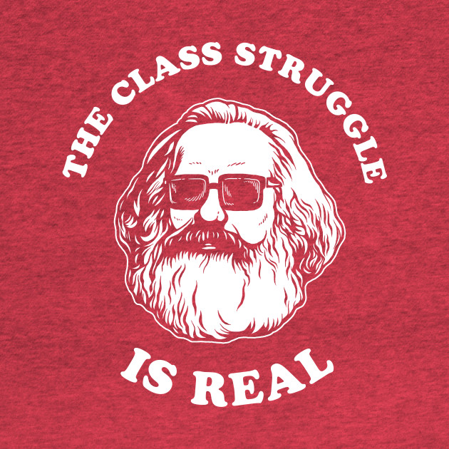 The Class Struggle Is Real