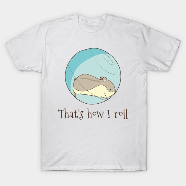 5c29ca383 That's How I Roll - Thats How I Roll - T-Shirt | TeePublic