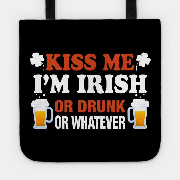 Kiss Me I'm Irish Or Drunk Or Whatever St. Patrick Shirt