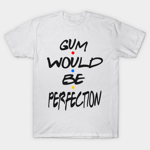 Gum Would BE Perfection Vintage Retro T-Shirt