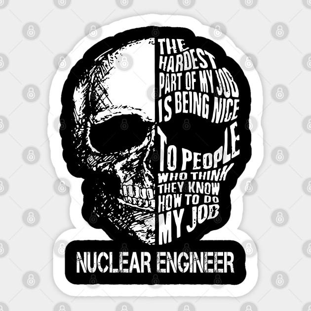 Nuclear Engineer T Shirt Custom Graphic Design The Hardest Part Of My Job Gift Item Tee Nuclear Engineer Sticker Teepublic
