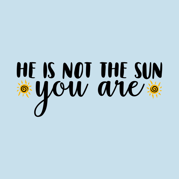 He Is Not The Sun. You Are.