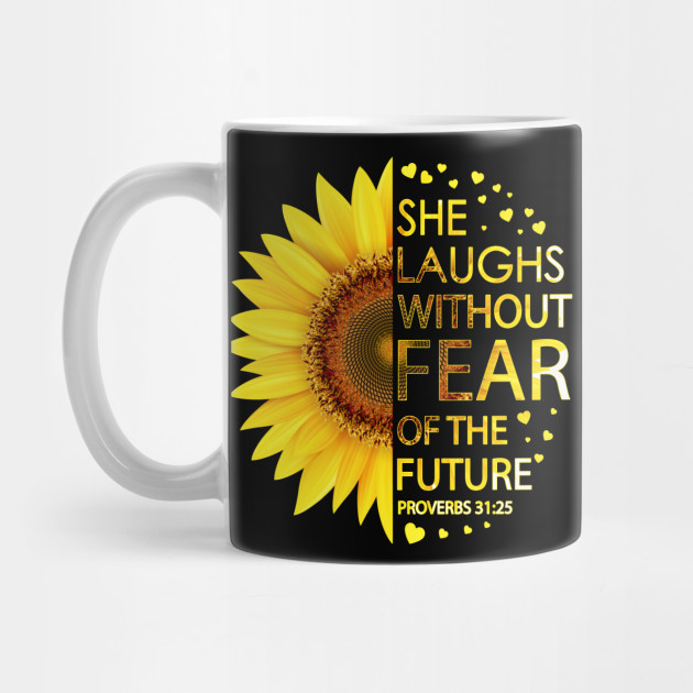 She Laughs Without Fear Of The Future Proverbs 31:25 Sunflower