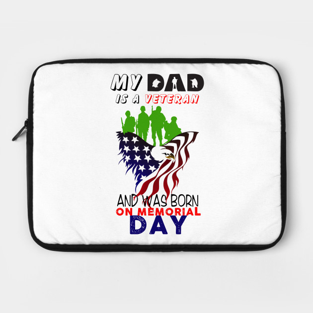 My Dad Is A Veteran And Wasmemorial Born On Memorial Day T Shirt