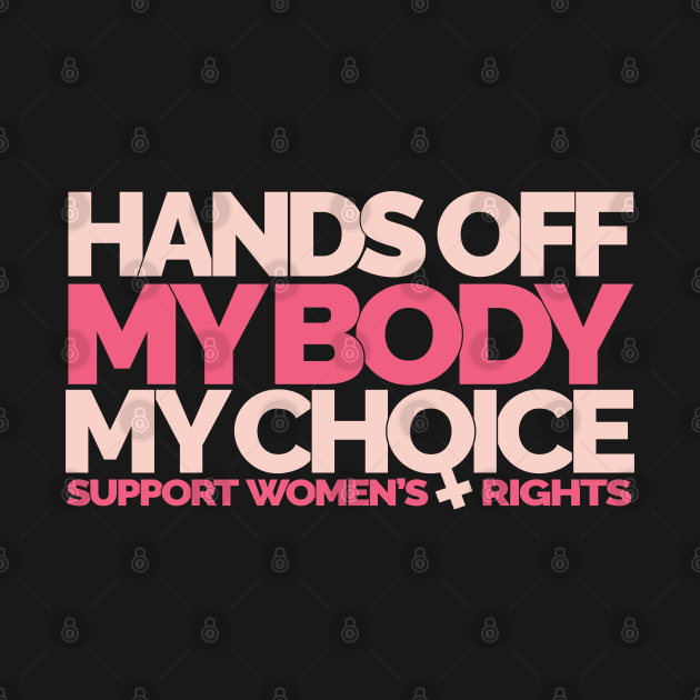 Hands Off My Body My Choice