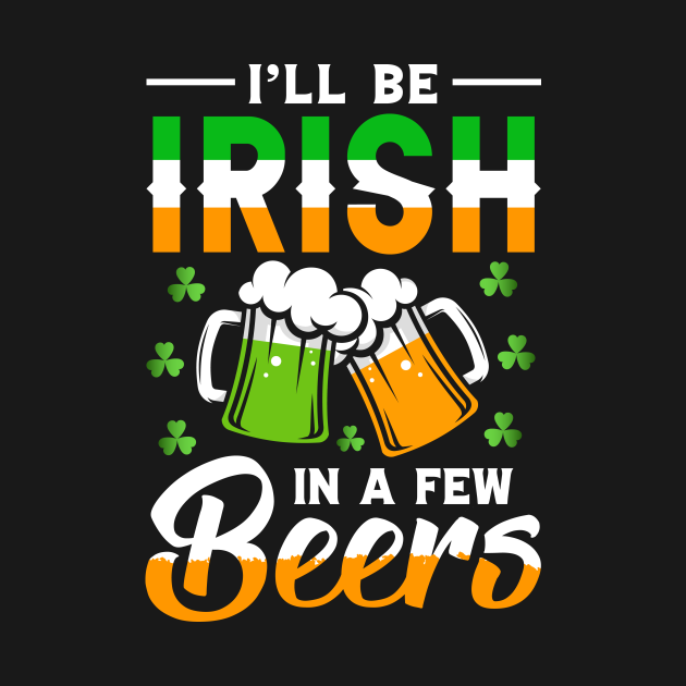 I Will Be Irish In a Few Beers St Patrick's Day Gift