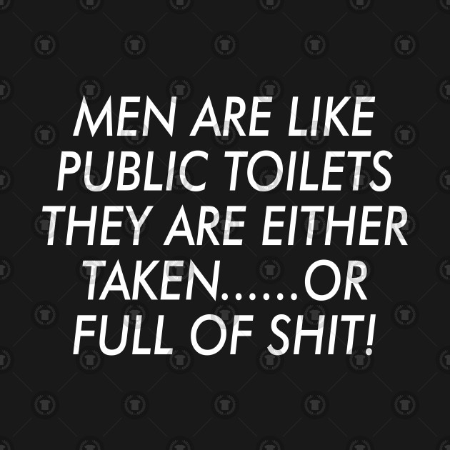 Men Are Like Public Toilets Funny Quotes
