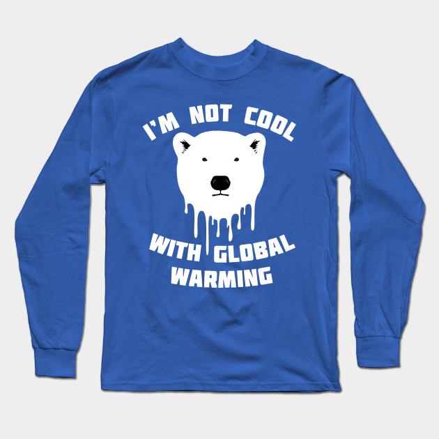 74a7669c5430 I'm Not Cool With Global Warming - Polar Bear - Save The Polar Bears ...
