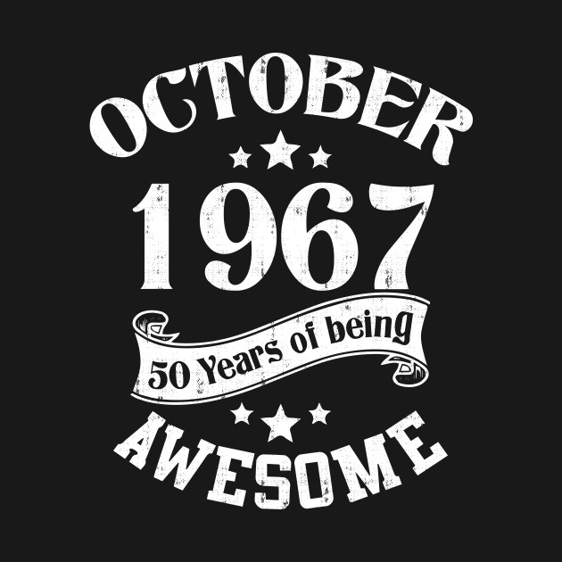 October 1967 50 Years Of Being Awesome T Shirt Birthday Wishes Gift
