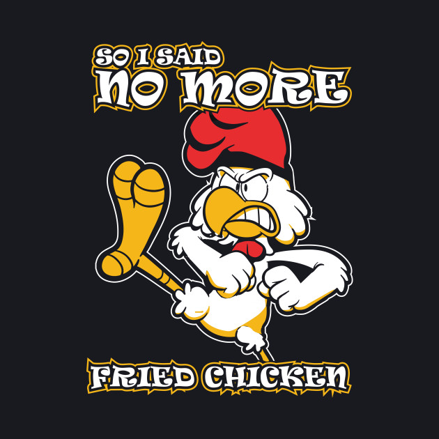 SO I SAID NO MORE FRIED CHICKEN FUNNY ROOSTER T SHIRT