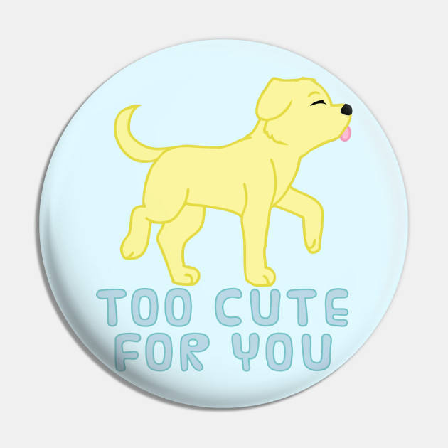 too cute for you (yellow lab)