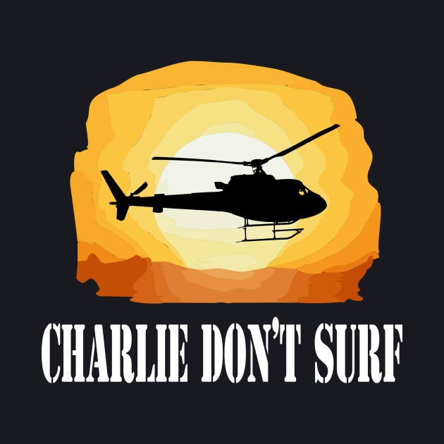 Apocalypse Now Quote - Charlie Don't Surf