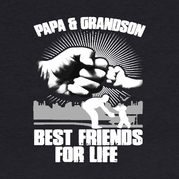Papa & Grandson Best Friends For Life