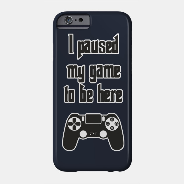 I Paused My Game to Be Here Funny Design Art Gift for Game Lovers