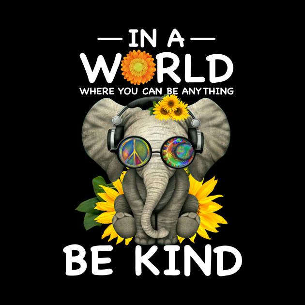 88138dd41 In a World where you can be anything BE KIND elephant - In A World ...