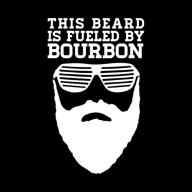 This Beard is Fueled by Bourbon in White Text