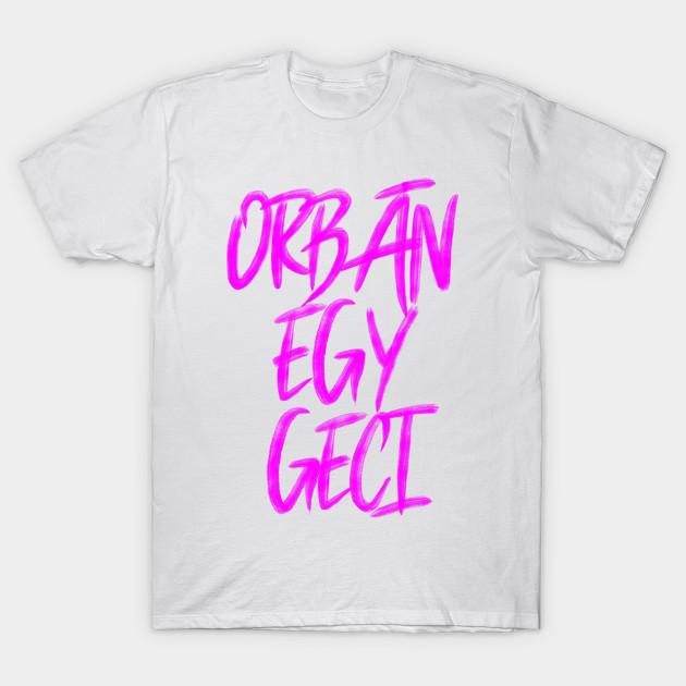 cel mai bine vândut priza de fabrica detalii pentru Orbán egy Geci - Orban Viktor - T-Shirt   TeePublic