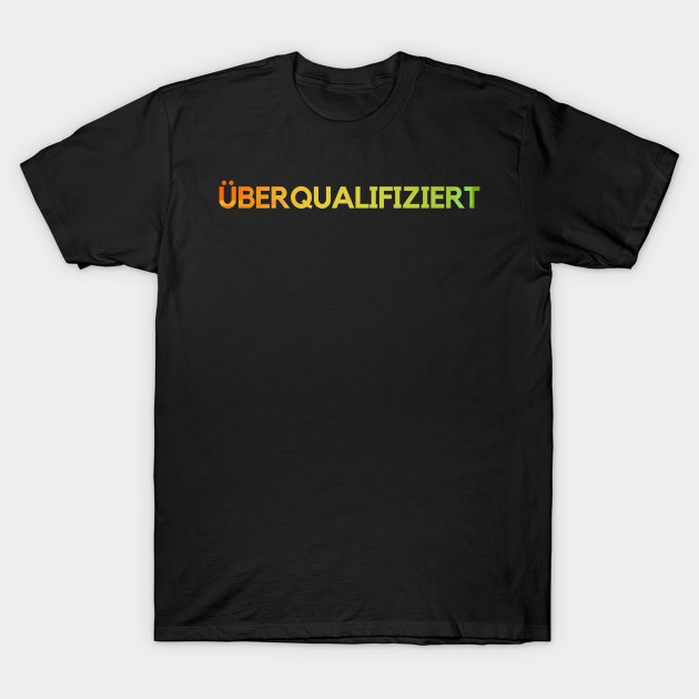 Overqualified Funny saying Funny job T-Shirt