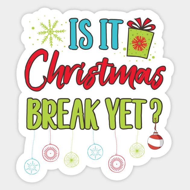 Christmas Break Clipart.Funny Is It Christmas Break Yet Cute Holiday