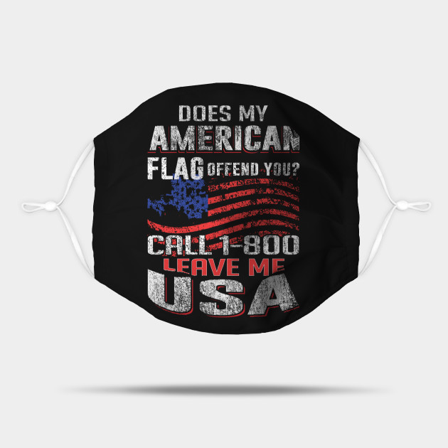 DOES MY AMERICAN FLAG OFFEND YOU CALL 1-800