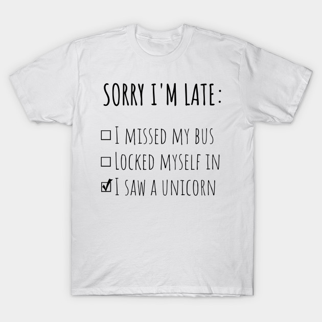 becdb37e3 Sorry I'm Late: I Saw A Unicorn T-Shirt, Funny Saying Shirts - Sorry ...