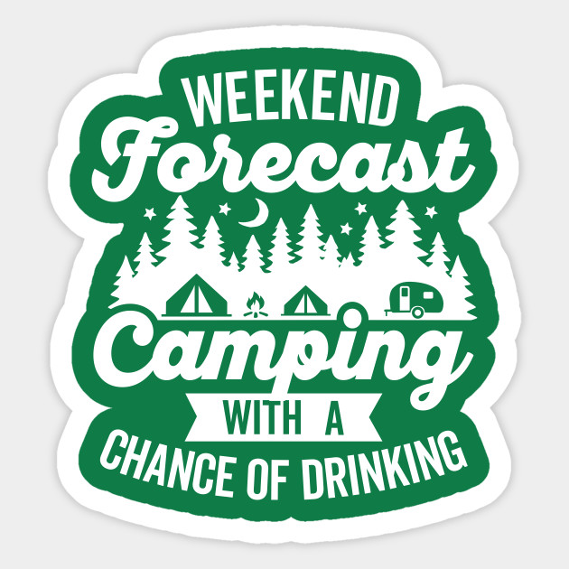 e8ecb9d71 Weekend Forecast Camping with a Chance of Drinking - Weekend ...