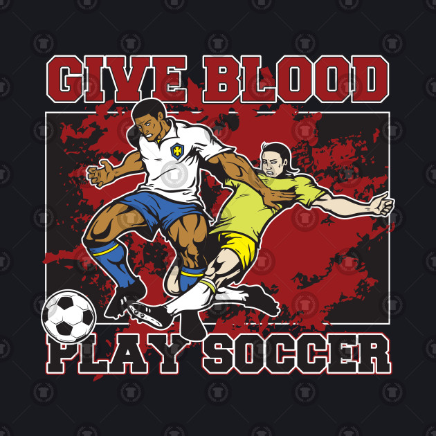 Give Blood Play Soccer
