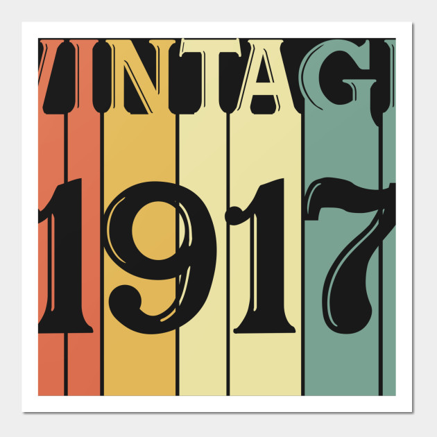 Vintage 1917 100th Birthday Gift For Men Women 100 Year Old T Shirt Posters And Art Prints