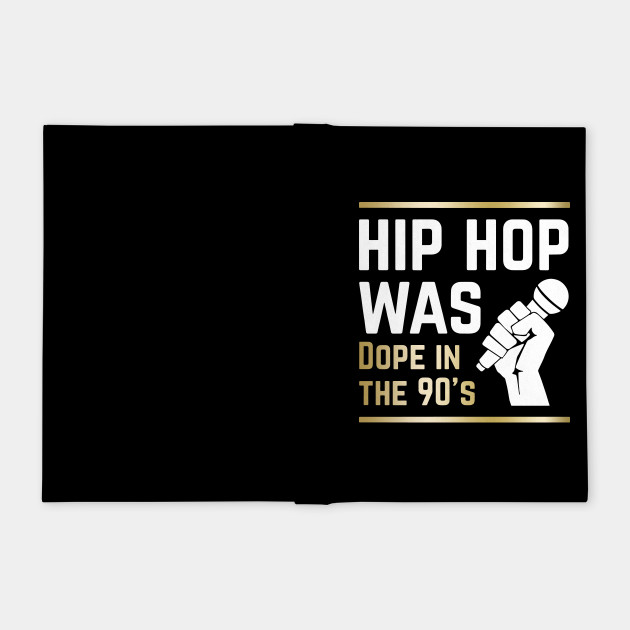 hip hop was dope in the 90s hip hop t-shirts