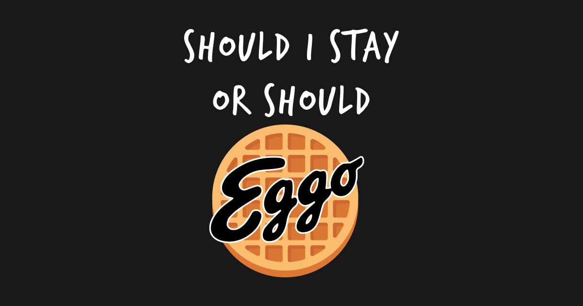 should i stay or should i go - eggo waffle