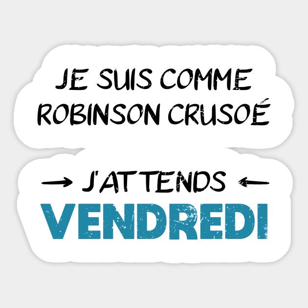 J Attends Vendredi T Shirt Cadeau Humour Vendredi Sticker Teepublic