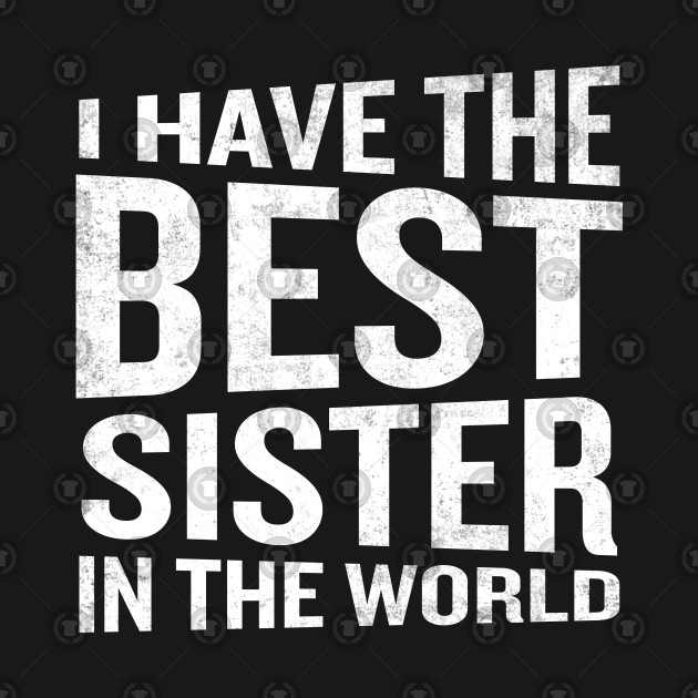 I Have The Best Sister In The World Funny Quote Teen Sister T