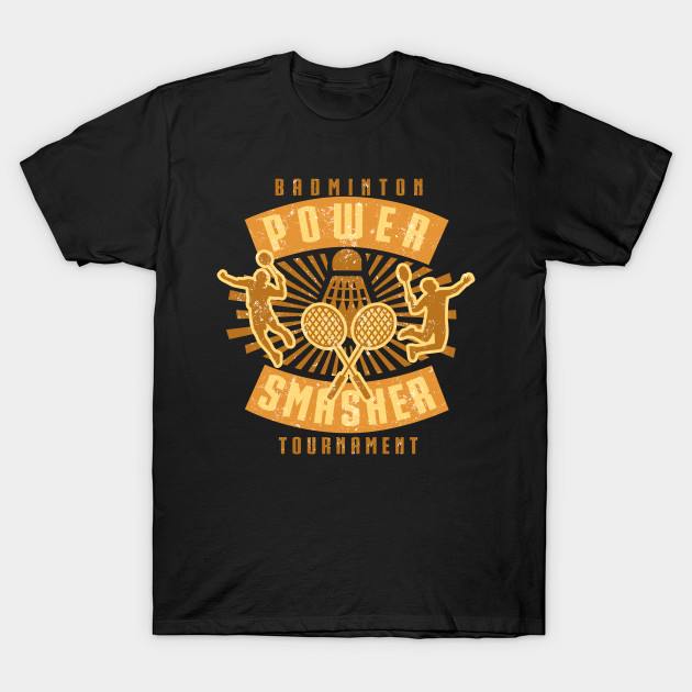 aea8917f Badminton Tournament, Power Smasher - Badminton - T-Shirt | TeePublic