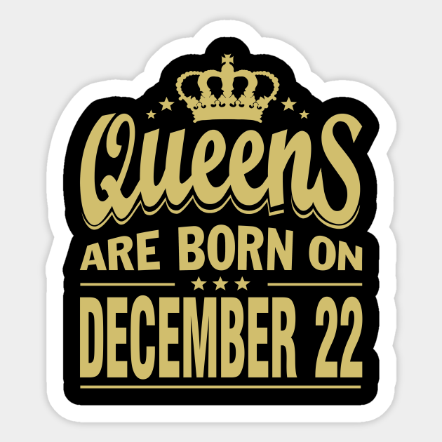 Queens Are Born On December 22 Birthday Queens Are Born On December 22 Birthday Sticker Teepublic Au