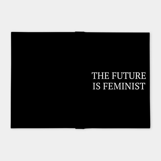 The Future Is Feminist Female  Empowerment Feminism