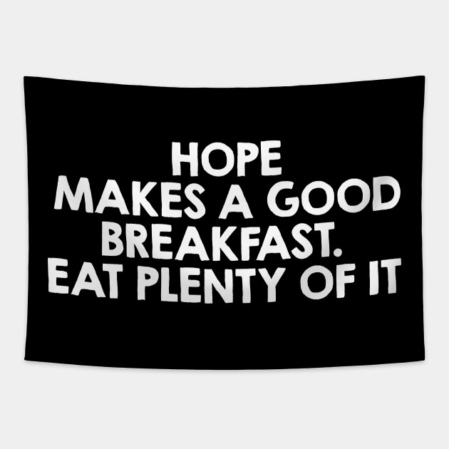 Hope Makes a Good Breakfast. Funny Breakfast Quote / Saying Art Design