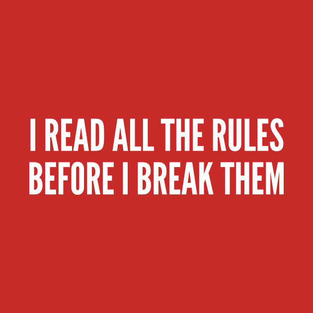 Rule Breaker Humor - I Read All The Rules Before I Break Them - Funny Humor