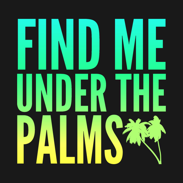 Find Me Under The Palms Beach Vacation