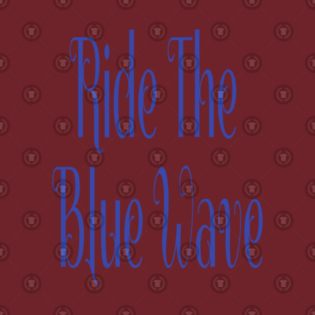 Ride The Blue Wave Political Democratic Shirt