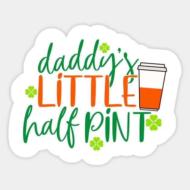 Daddy S Little Half Pint St Patricks Day Kids Girls Sticker Teepublic Uk