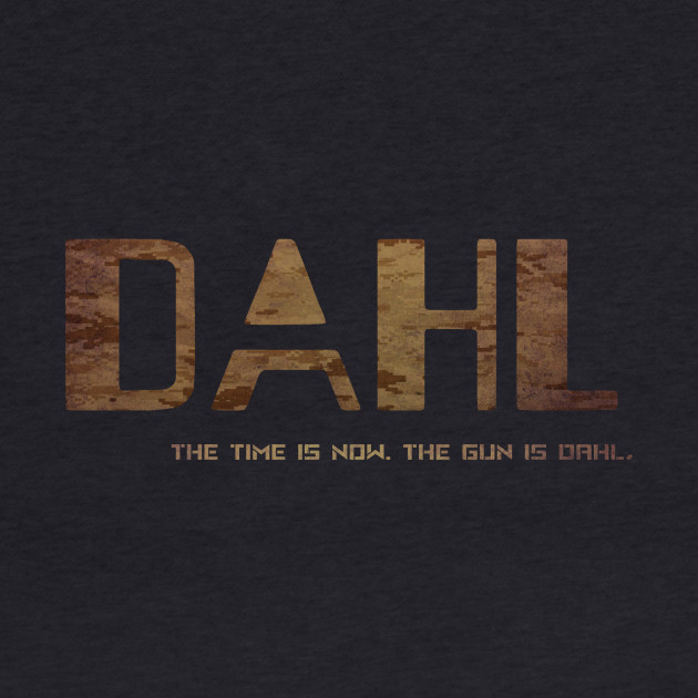 DAHL- The time is now. The gun is DAHL. (Manufacturer Line)