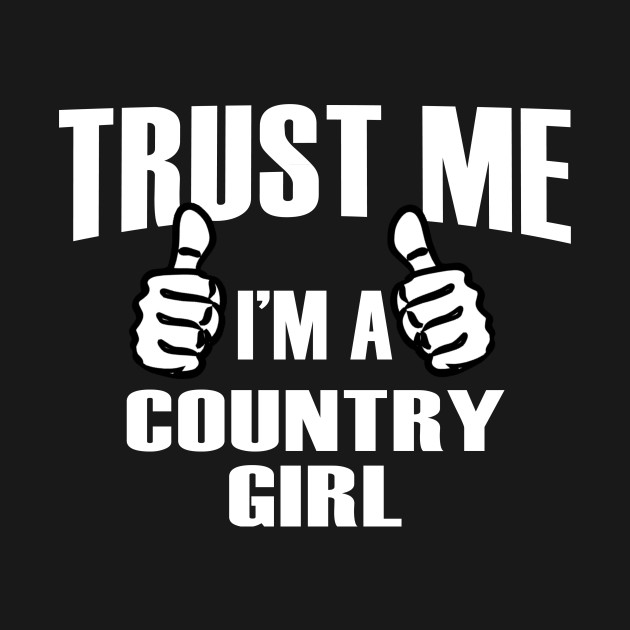 Trust Me I'm A Country Girl – T & Accessories