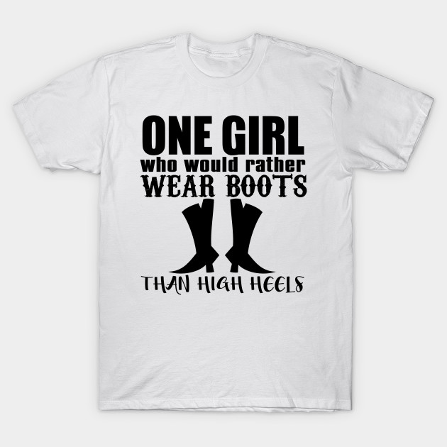 One girl who would rather wear boots than high heels T-Shirt
