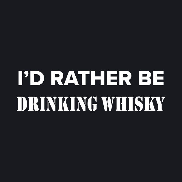 Funny whisky quote for whisky drinker - i'd rather be drinking whisky - men and women scotch lover